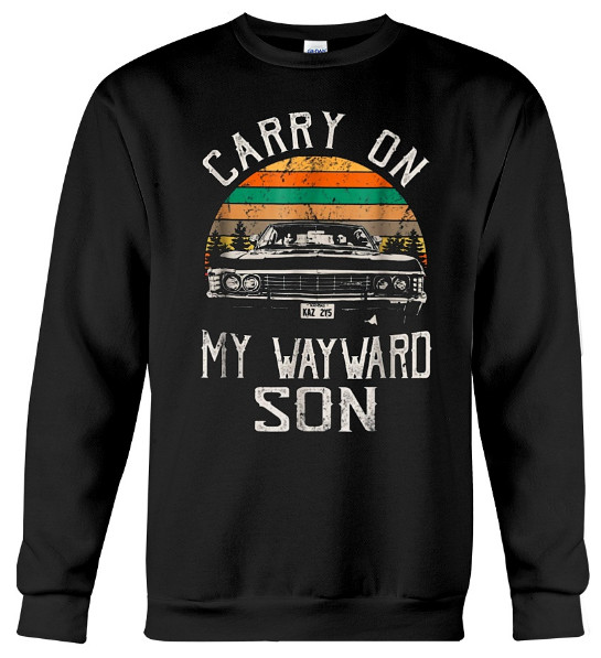Carry on my Wayward Son Hoodie, Carry on my Wayward Son Sweatshirt, Carry on my Wayward Son Sweater, Carry on my Wayward Son T Shirt