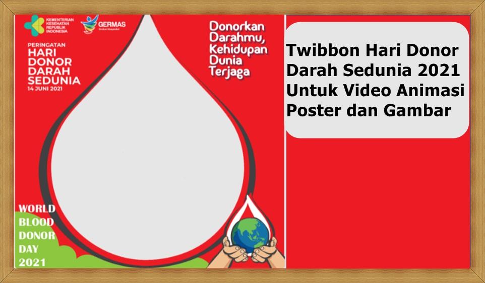 Twibbon Hari Donor Darah Sedunia 2021 Bisa Untuk Video Animasi, Poster dan Gambar