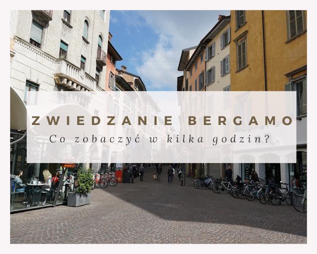 Bergamo w kilka godzin - co warto zobaczyć? [PRZEWODNIK]
