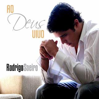Baixar Musica Ao Deus Vivo Rodrigo Soeiro