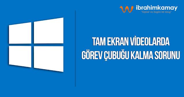 Windows 10 Video İzlerken Görev Çubuğu Kalma Sorunu