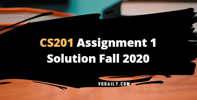 CS201 Assignment 1 solution Fall 2020