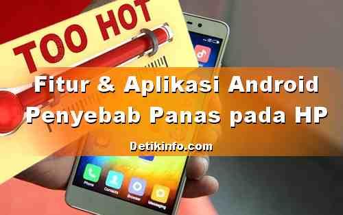 Fitur dan Aplikasi HP Android yang sering Menyebabkan Panas