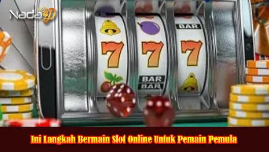 Ini Langkah Bermain Slot Online Untuk Pemain Pemula