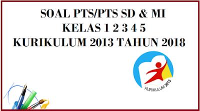 Soal UTS/PTS Kelas 3 Semester 2 Kurikulum 2013 Tahun 2018/2019
