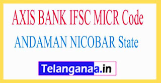 AXIS BANK IFSC MICR Code ANDAMAN NICOBAR State