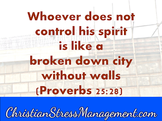 Whoever does not control his spirit is like a city with broken down walls Proverbs 25:28