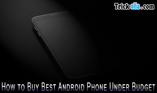 How to Buy Best Android Budget Smart Phone
