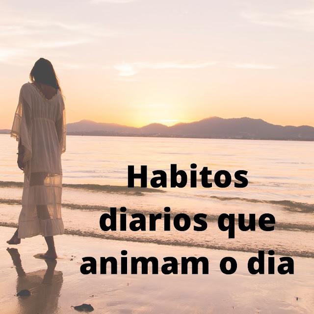 Dicas de hábitos que podem te ajudar a ter um dia ainda melhor.