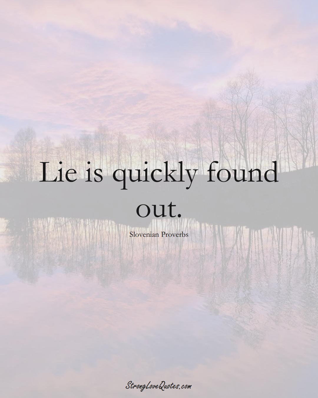 Lie is quickly found out. (Slovenian Sayings);  #EuropeanSayings