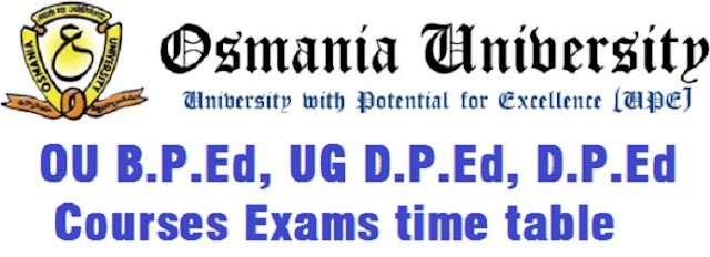 OU B.P.Ed,UG D.P.Ed,D.P.Ed Exams time table 2016