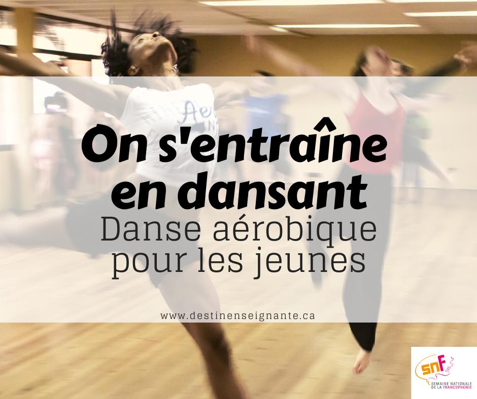 On s'entraîne en dansant, danse aérobique, zumba, just dance. Activité physique à l'école. Semaine nationale de la francophonie SNF, ACELF, Le fabuleux destin d'une enseignante.
