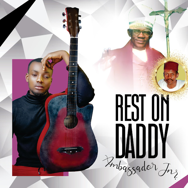 "Ambassador Jnr - Rest On Daddy ""Music Mp3"""