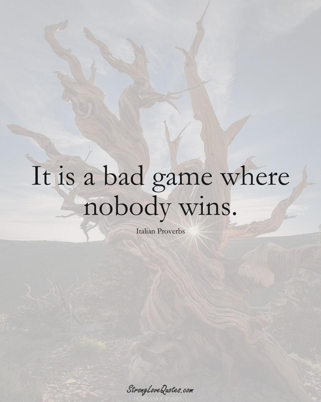 It is a bad game where nobody wins. (Italian Sayings);  #EuropeanSayings