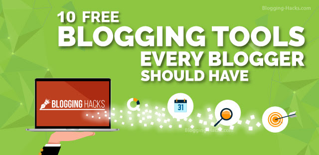 Free Blogging Tools Every Blogger should have