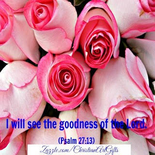 I will see the goodness of the Lord Psalm 27:13