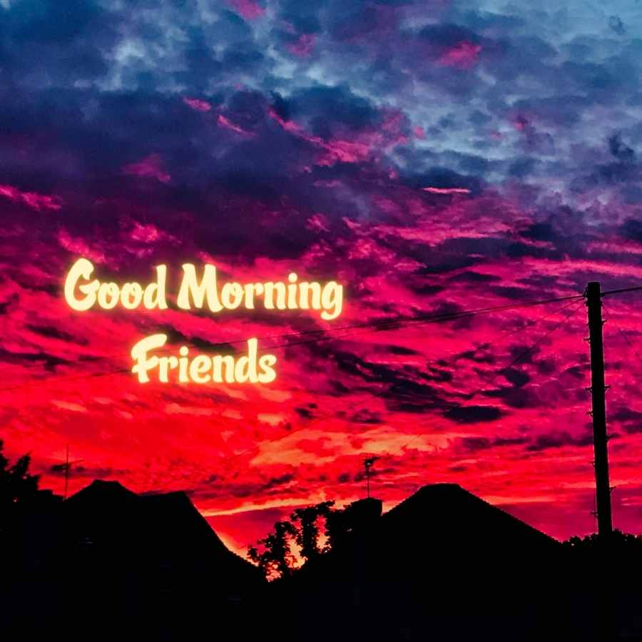 good morning to friends