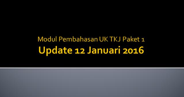 [DOWNLOAD] Modul Pembahasan UK TKJ Paket 1 Update 12 Januari 2016