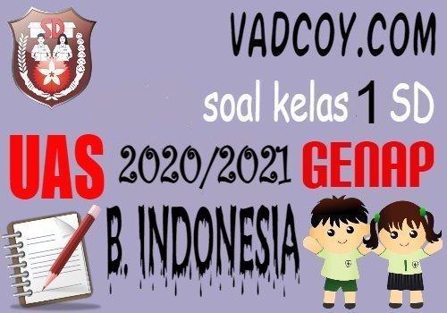 Soal UAS/PAS Bahasa Indonesia Kelas 1 SD Semester 2 Tahun Ajaran 2020/2021