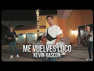LETRA Me Vuelves Loco Kevin Rascon