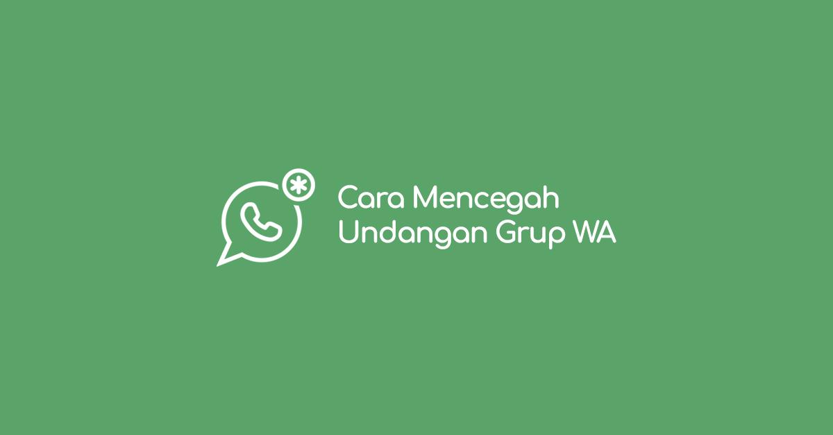 Trik Agar Tidak Dimasukkan Grup WhatsApp Tanpa Izin