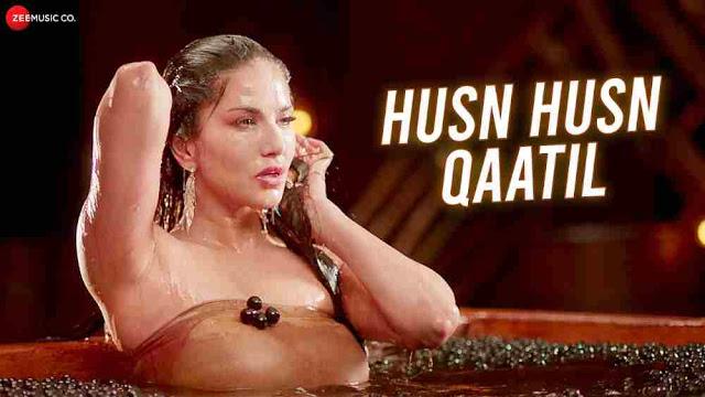 Husn Husn Qaatil Lyrics :- Sunny Leone   Srishti Bhandari