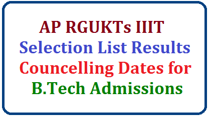 AP RGUKTs IIIT Selection List Results, Counselling Dates for B.Tech Admissions /2019/07/ap-rgukts-iiit-selection-list-results-counselling-dates-for-btech-admissions-2019-admissions.rguktn.ac.in.html