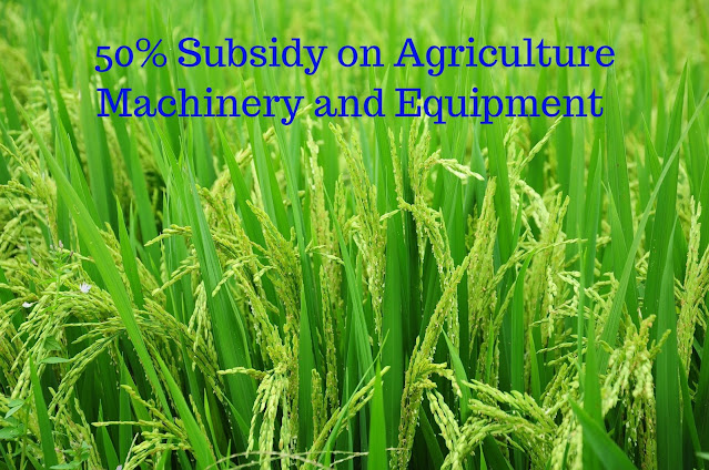 50% Subsidy on Agriculture Machinery and Equipment