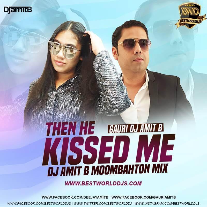 Then He Kissed Me Moombahton Mix Gauri Amit B DJ Amit B