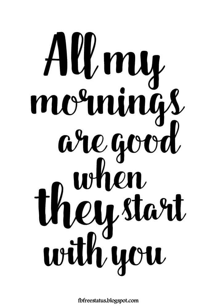 All my morning are good when they start with you.