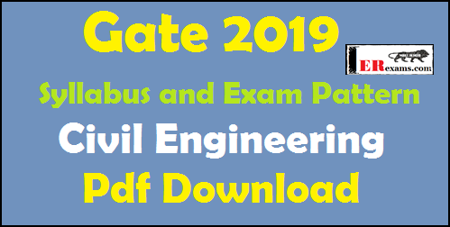 Gate 2019 Syllabus and Exam Pattern for Civil Engineering Pdf Download