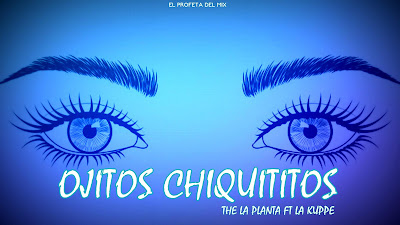 OJITOS CHIQUITITOS (Remix) -The la Planta Ft La Kuppe | El Profeta del Mix