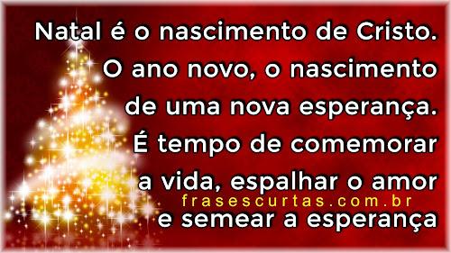 Natal é o nascimento de Cristo. O ano novo, o nascimento de uma nova esperança