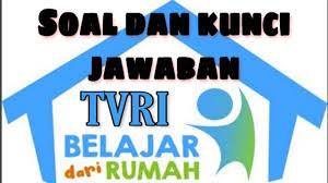 Kunci Jawaban Soal TVRI Hari Senin 11 Mei 2020 Lengkap dari SD, SMP, SMA
