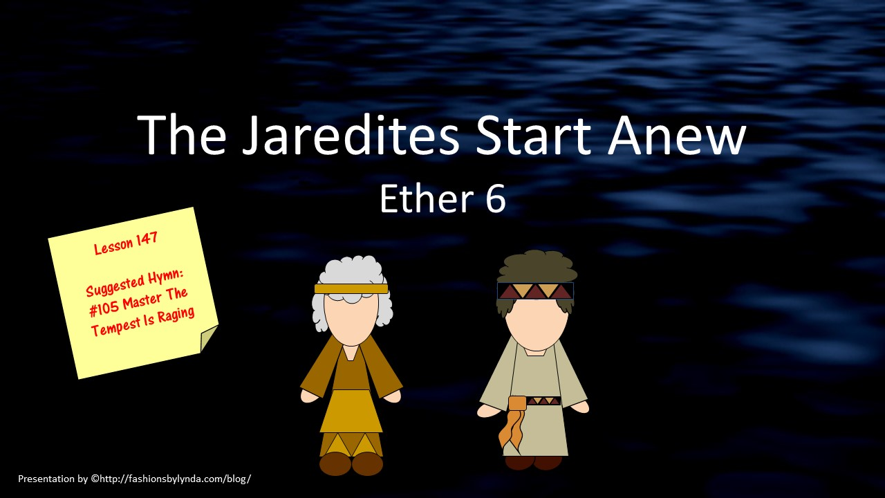 2017 18 Lesson 147 The Jaredites Start Anew Ether 6
