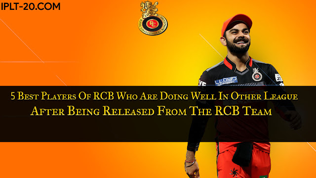 5 Best Players Of RCB Who Are Doing Well In Other League After Being Released From The RCB Team