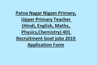 Patna Nagar Nigam Primary, Upper Primary Teacher (Hindi, English, Maths, Physics,Chemistry) 401 Recruitment Govt jobs 2019 Application Form