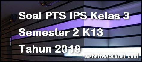 Soal PTS/UTS IPS Kelas 3 Semester 2 K13 Tahun 2019