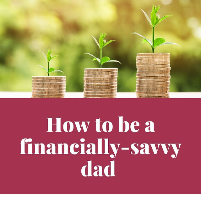7 Steps To Become A Financially Savvy Dad [A Must]
