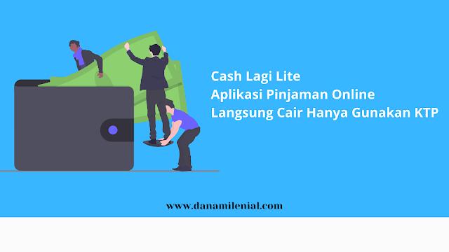 Review Cash Lagi Lite, Aplikasi Pinjaman Online Langsung Cair Hanya Gunakan KTP