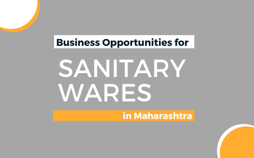 Business Opportunities for SANITARY WARES in Maharashtra