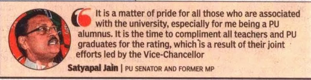'It is a matter of pride for all those associated with Panjab University, especially for me being a PU alumnus. It is the time to compliment all teachers & PU graduates for the rating, which is a result of their joint efforts led by the Vice-Chancellor' - Satya Pal Jain, PU Senator & Former MP
