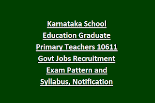 Karnataka School Education Graduate Primary Teachers 10611 Govt Jobs Recruitment Exam Pattern and Syllabus, Notification 2019