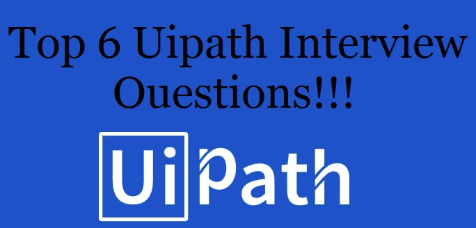 Top 6 Uipath Interview Questions Asked to Me by Interviewers !