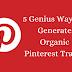 5 Genius Ways to Generate Organic Pinterest Traffic
