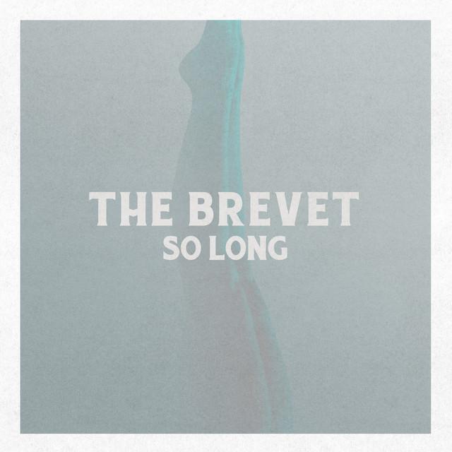 """The Brevet Unveil New Single """"So Long"""""""