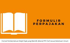 Format Pemberitahuan Wajib Pajak yang Memilih dikenai PPh Tarif sesuai Ketentuan Umum