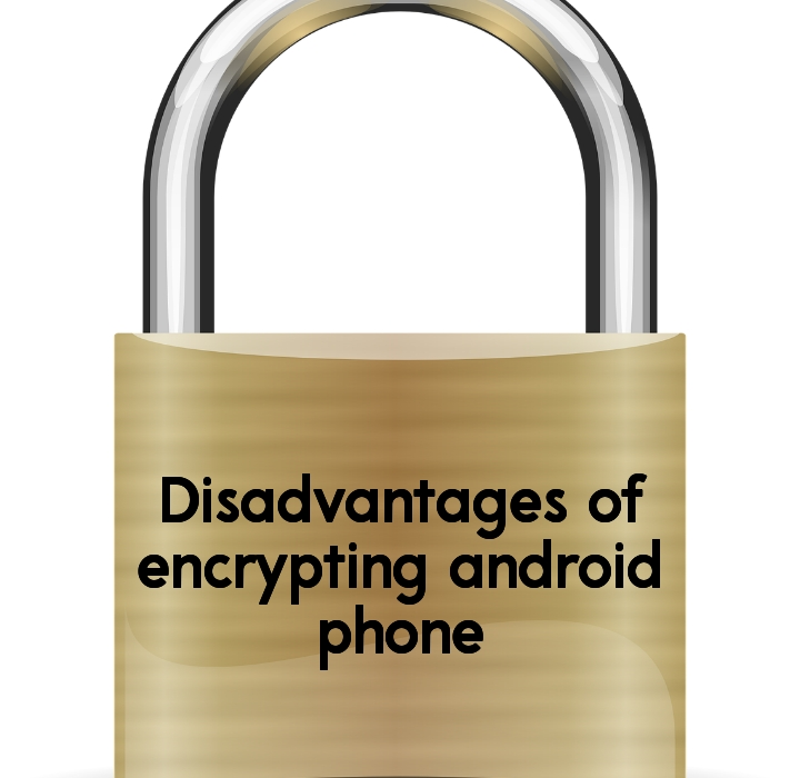 Disadvantages of encrypting android phone
