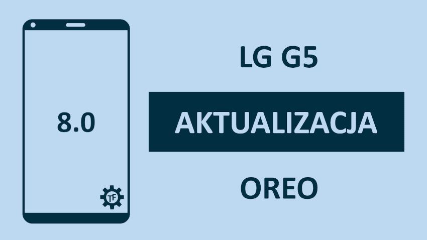 lg g5 aktualizacja do androida 8.0 oreo
