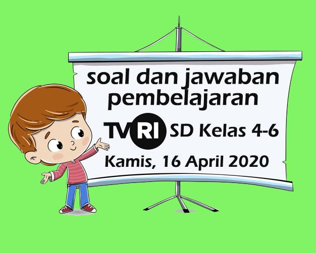 Soal dan Kunci Jawaban Pembelajaran TVRI SD Kelas 4-6 Hari Kamis 16 April 2020